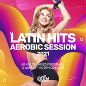Latin Hits Aerobic Session 2021: 60 Minutes Mixed for Fitness & Workout 140 bpm/32 Count von Hard EDM Workout