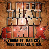I Need That Now (Gmix) [feat. Bad Guy, Vido No Shake & B.O.] by Yooda