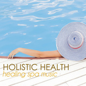 Holistic Health and Wellness: Healing Spa Music to Soothe Your Soul & Heal Your Body von Wellness