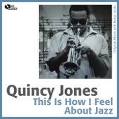 This Is How I Feel About Jazz (Original Album Plus Bonus Tracks) by Quincy Jones
