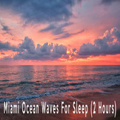 Miami Ocean Waves For Sleep (2 Hours) by Color Noise Therapy