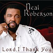 Lord I Thank You by Neal Roberson