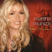 When He Came by Martha Munizzi