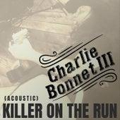 Killer on the Run (Acoustic) by Charlie Bonnet III