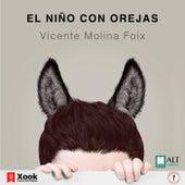 El Niño Con Orejas de Vicente Molina Foix