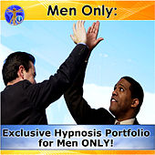 Men Only: Exclusive Hypnosis Portfolio for Men ONLY! by Rapid Hypnosis Success