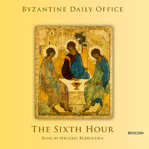 Byzantine Daily Office - The Sixth Hour by Michael Bezruchka