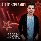 Eu Te Esperarei di Gildean Marques