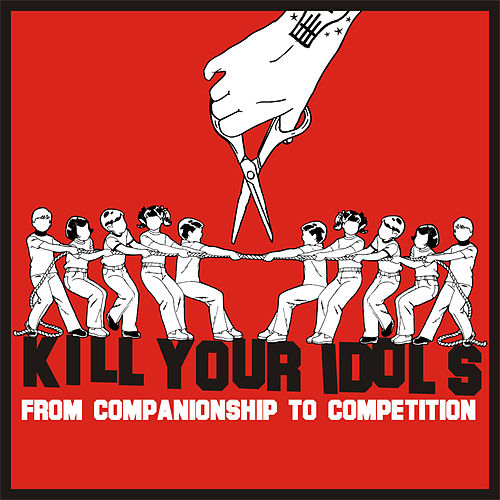From Companionship To Competition by Kill Your Idols