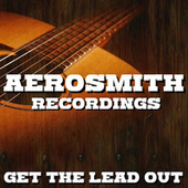 Get The Lead Out Aerosmith Recordings by Aerosmith