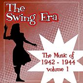 The Swing Era; The Music Of 1942-1944  Volume 1 von Various Artists