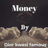 Money by Dior Kwesi Famous