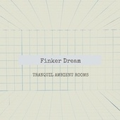 Tranquil Ambient Rooms by Finker Dream