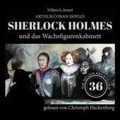 Sherlock Holmes und das Wachsfigurenkabinett - Die neuen Abenteuer, Folge 36 (Ungekürzt) von Sir Arthur Conan Doyle