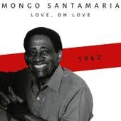 Love, Oh Love (1962) by Mongo Santamaria
