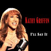 I'll Say It by Kathy Griffin