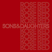 Rose Red by Sons & Daughters