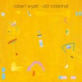 Old Rottenhat de Robert Wyatt