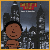 Babies Go Marvin Gaye by Sweet Little Band