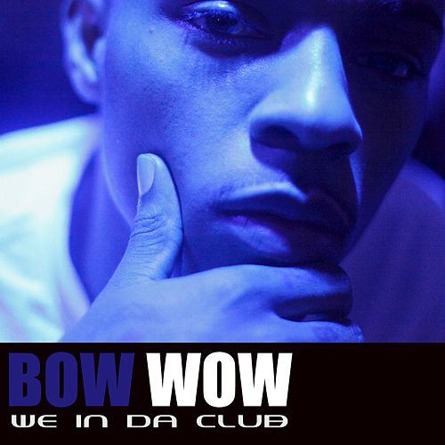We In Da Club by Bow Wow
