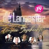 De Lancaster - Die unendliche Geschichte (Unsere Geschichte!) von De Lancaster