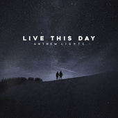 Live This Day by Anthem Lights