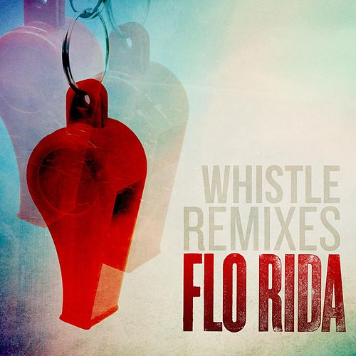 Whistle (Remixes) by Flo Rida