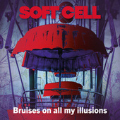 Bruises On My Illusions de Soft Cell