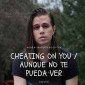 Cheating on You / Aunque No Te Pueda Ver (Cover) de Rubén Ibargüengoytia