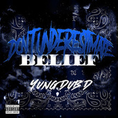 Don't Underestimate Belief fra Yung Dub D