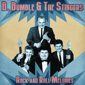 Rock and Roll Melodies (Remastered) by B. Bumble & The Stingers
