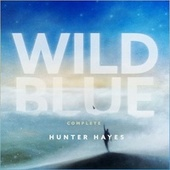 Wild Blue (Complete) by Hunter Hayes
