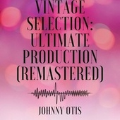 Vintage Selection: Ultimate Production (2021 Remastered) by Johnny Otis