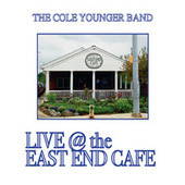 The Cole Younger Band Live at the East End Cafe by The Cole Younger Band