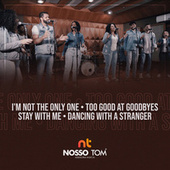 I'm Not the Only One / Too Good at Goodbyes / Stay with Me / Dancing with a Stranger by NOSSO TOM Musical