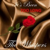 It's Been Too Long by The Whispers