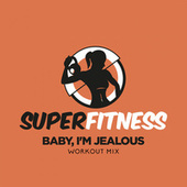 Baby, I'm Jealous (Workout Mix) by Super Fitness
