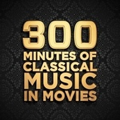 300 Minutes of Classical Music In Movies by Various Artists