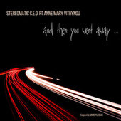 And Then You Went Away by Stereomatic C.E.O.