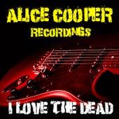 I Love The Dead Alice Cooper Recordings by Alice Cooper