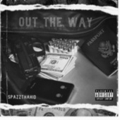 Out The Way by Spazzthakid
