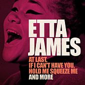 Etta James (At Last, If I Can't Have You, Hold Me Squeeze Me and More - Remastered Version) by Etta James