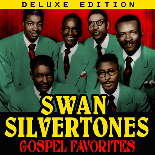 Gospel Favorites (Deluxe Edition) by The Swan Silvertones