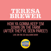 How Ya Gonna Keep 'Em Down On The Farm (After They've Seen Paree?) (Live On The Ed Sullivan Show, July 2, 1961) by Teresa Brewer