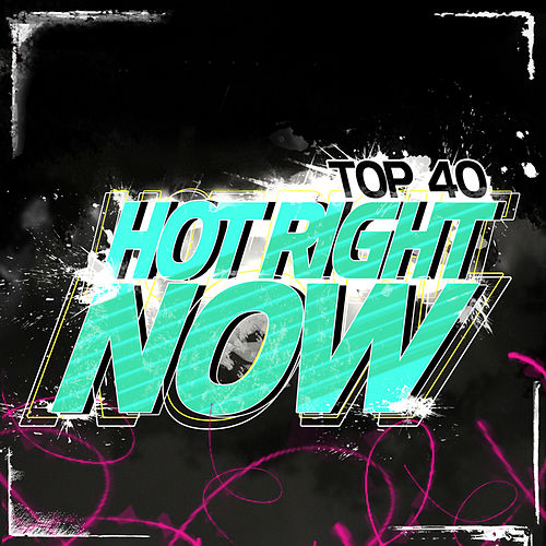 Hot Right Now by Top 40