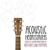 Acoustic Guitar Renditions of Red Hot Chili Peppers von Acoustic Heartstrings