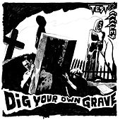 Dig Your Own Grave von Test Icicles
