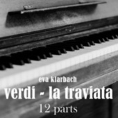 Verdi - La Traviata, Pt. 12 de Eva Klarbach