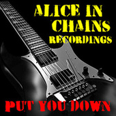 Put You Down Alice In Chains Recordings by Alice in Chains