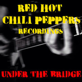Under The Bridge Red Hot Chili Peppers Recordings von Red Hot Chili Peppers